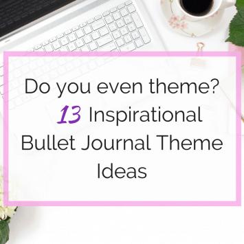 Do You Even Theme? 13 Inspirational Bullet Journal Theme Ideas