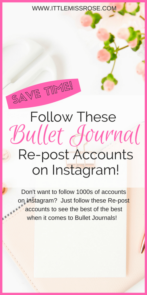 Save Time! Follow these Bullet Journal Re-post Accounts on Instagram - www.littlemissrose.com