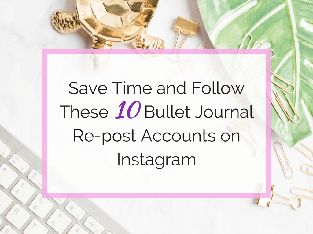 Save time and follow these bullet journal re-post accounts on instagram - www.littlemissrose.com