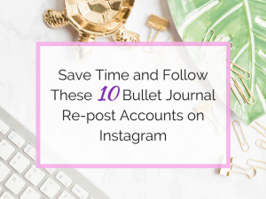 Save Time! Follow These Bullet Journal Re-post Accounts on Instagram!