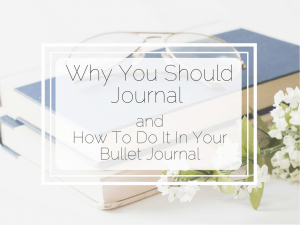 Why You Should Journal and How To Do It In Your Bullet Journal