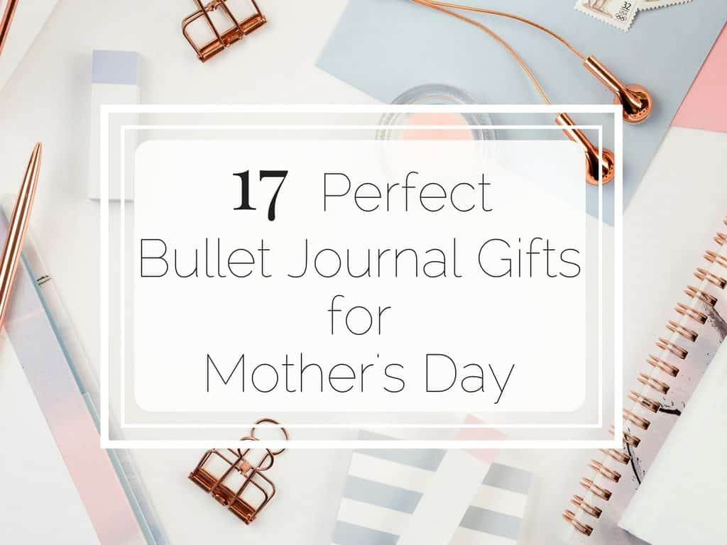 If you're stuck for a gift for your Mum on Mother's Day here is a list of 17 PERFECT Bullet Journal Gifts fr your mother www.littlemissrose.com