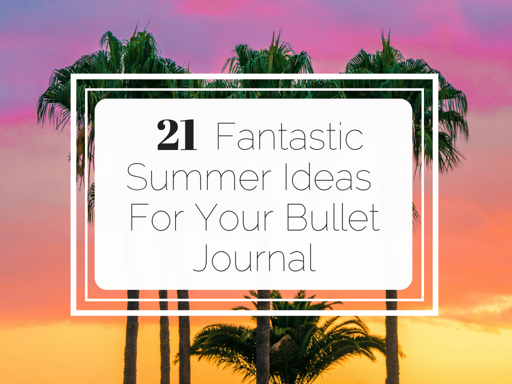 21 Fantastic Summer Ideas For Your Bullet Journal Little Miss Rose