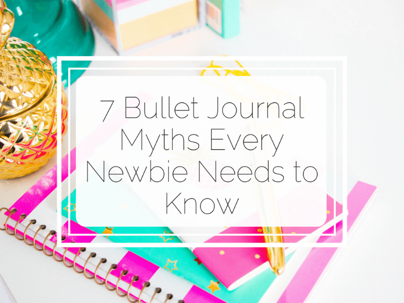 7 Bullet Journal Myths Every Newbie Needs to Know Little Miss Rose