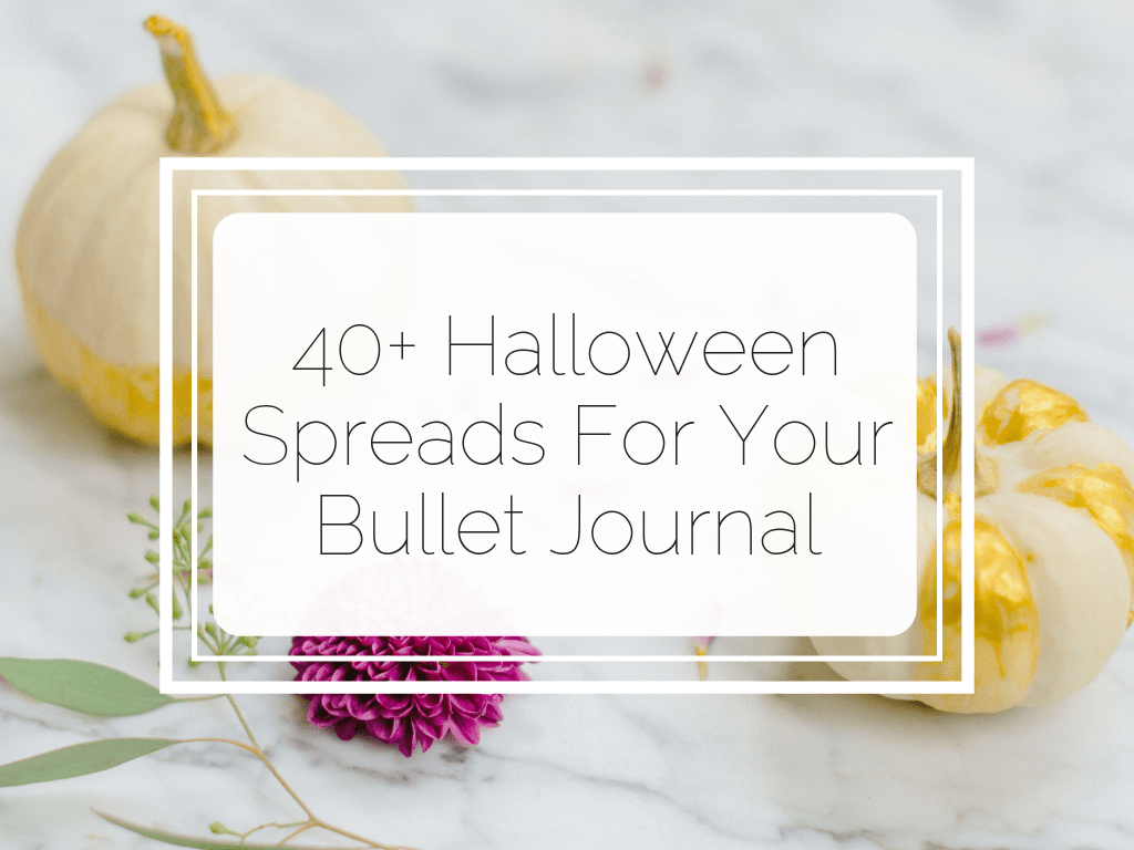 30+ Halloween Spreads For Your Bullet Journal by Little Miss Rose
