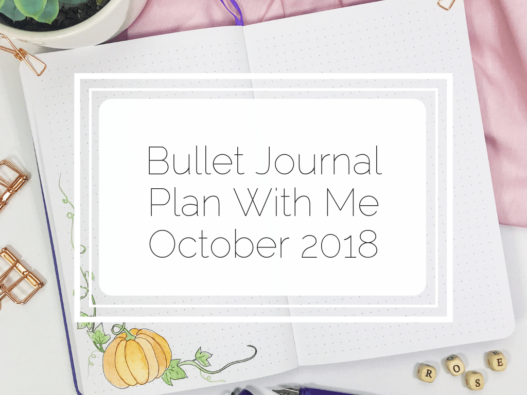 October 2018 Bullet Journal Plan with me Little Miss Rose