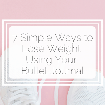 7 Simple Ways to Lose Weight Using Your Bullet Journal