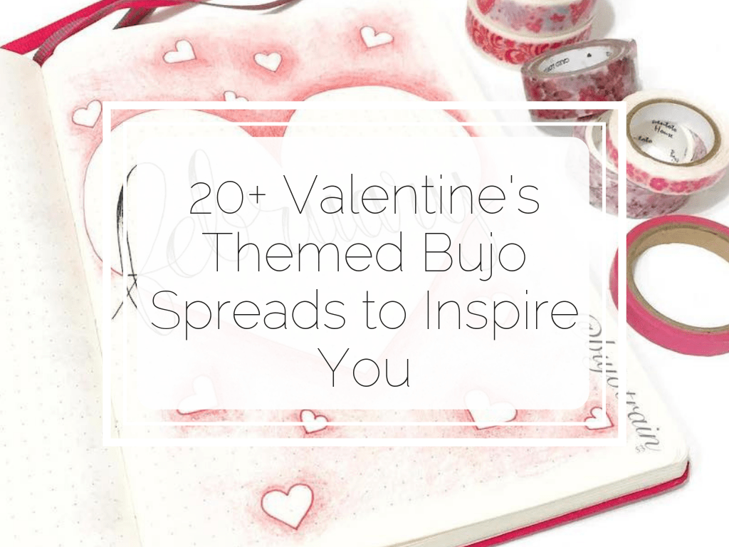 20+ Valentine's Day Themed Bullet Journal Spreads www.littlemissrose.com
