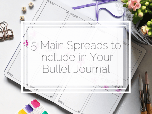The 5 Main Spreads to Include in your Bullet Journal